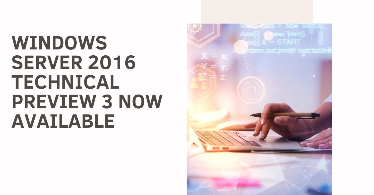 Windows Server 2016 Technical Preview 3 now available