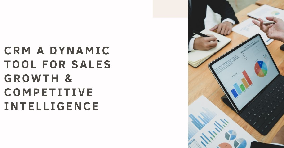 CRM a Dynamic Tool for Sales Growth & Competitive Intelligence