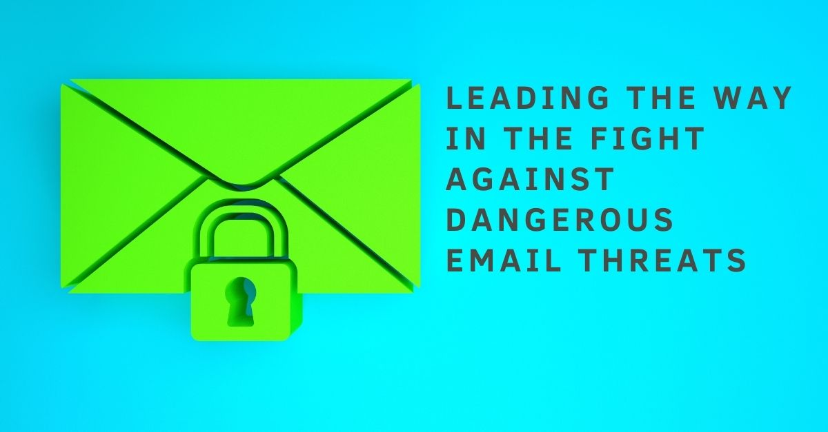 Leading the way in the fight against dangerous email threats