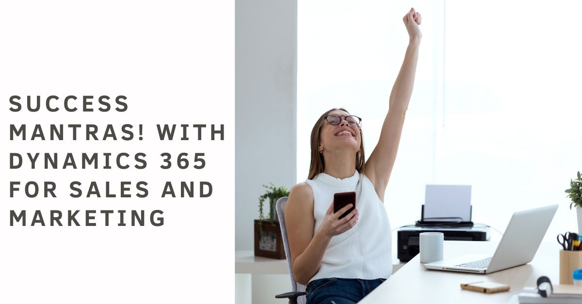 Success Mantras! With Dynamics 365 for Sales and Marketing