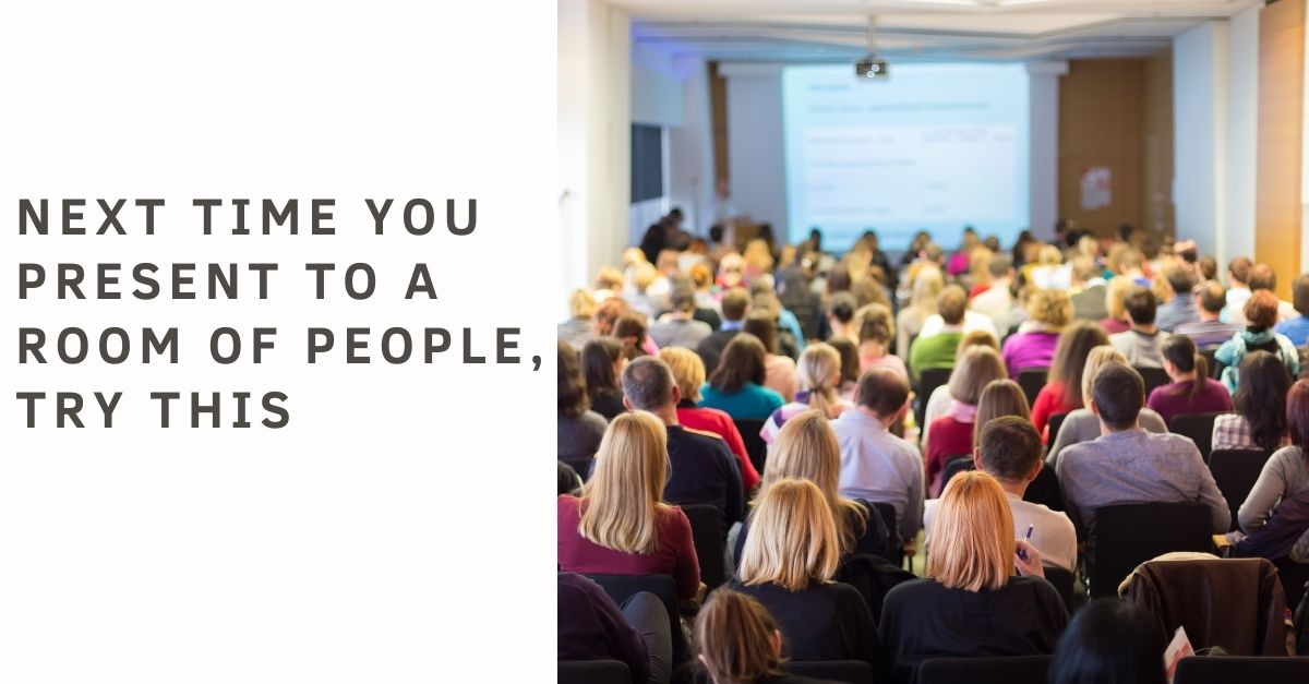 Next time you present to a room of people, try this