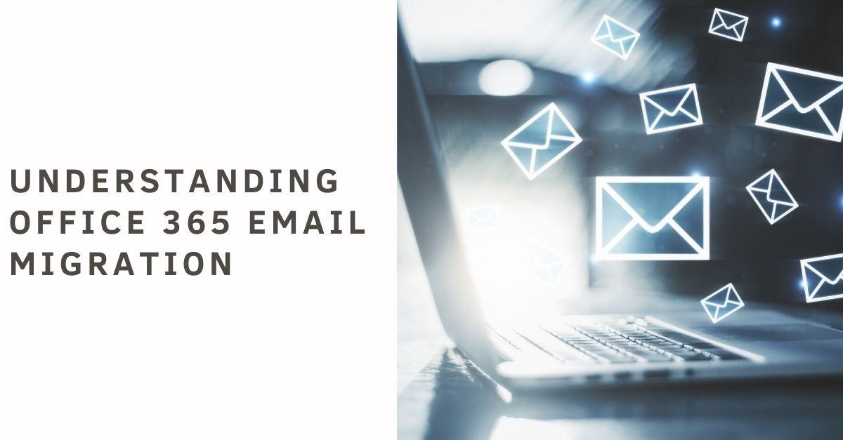 Understanding Office 365 Email Migration