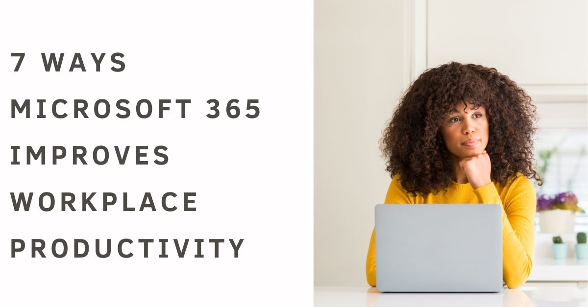 7 Ways Microsoft 365 Improves Workplace Productivity
