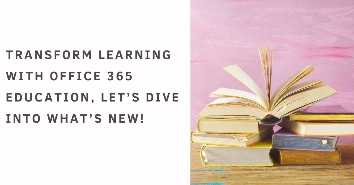 Transform learning with Office 365 Education, Let's dive into what's new!