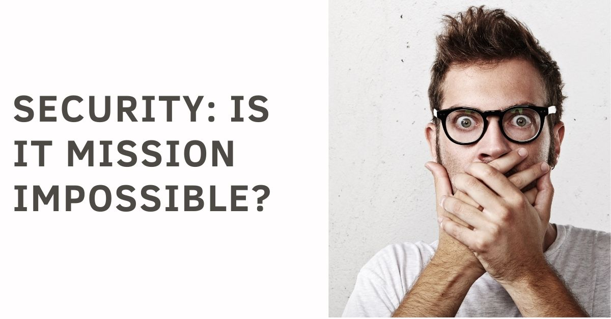 Security: Is it Mission Impossible?