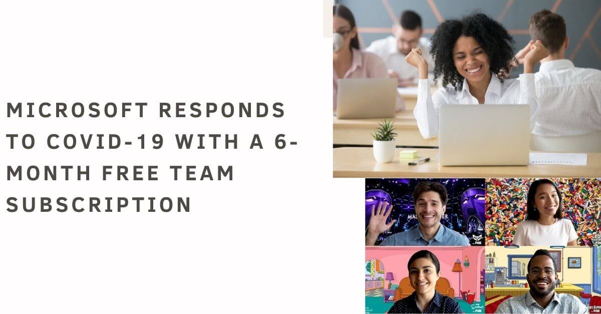 Microsoft responds to COVID-19 with a 6-month free team subscription
