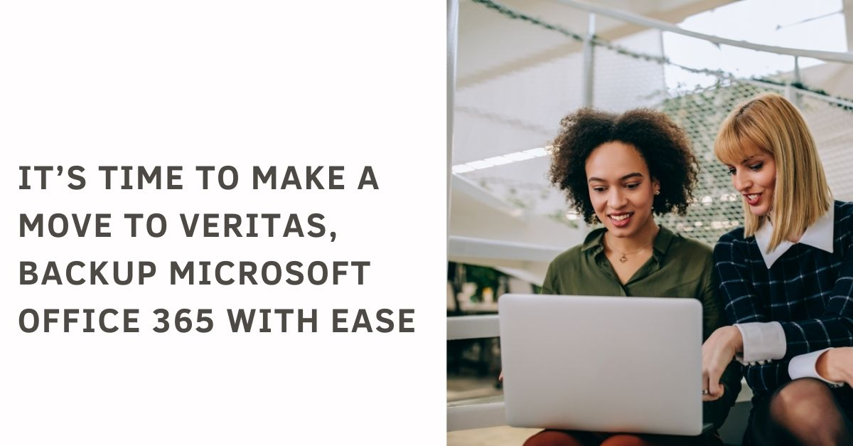 It's time to make a move to Veritas, Backup Microsoft Office 365 with ease