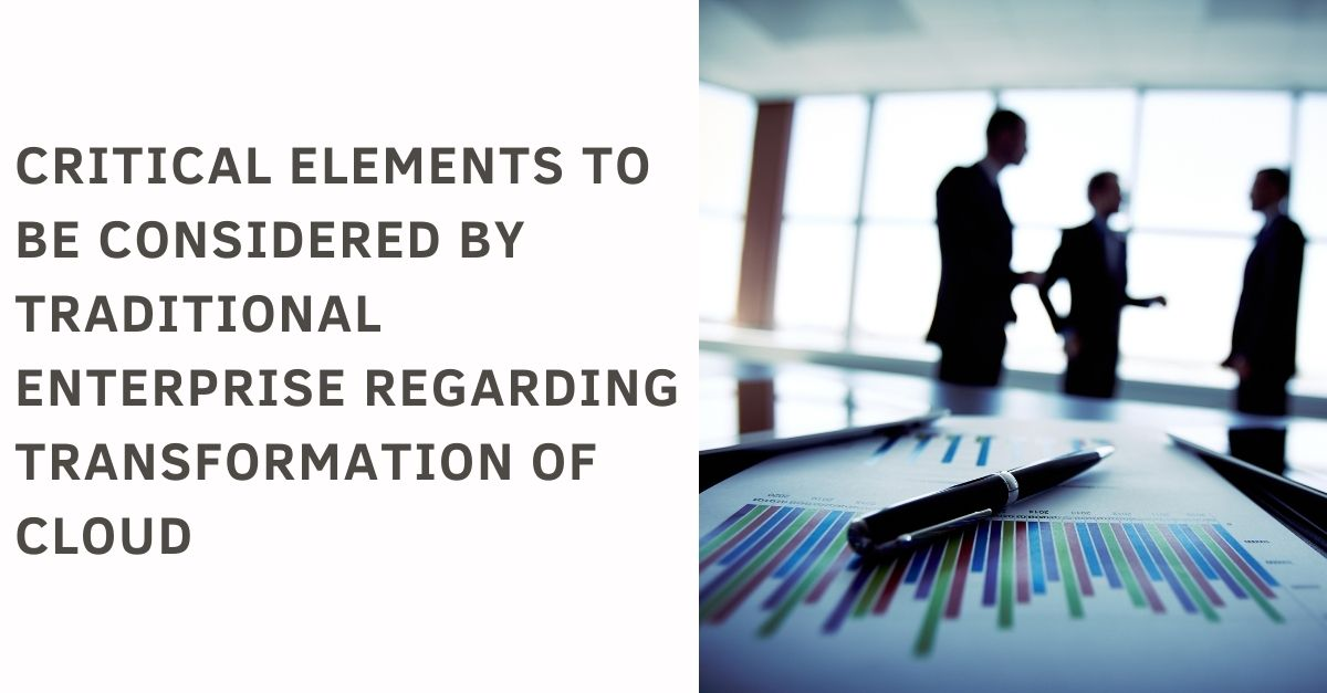 Critical Elements to Be Considered by Traditional Enterprise Regarding Transformation of Cloud