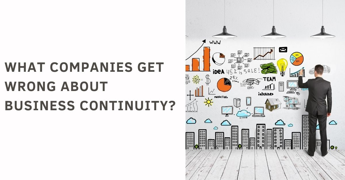 What companies get wrong about business continuity?