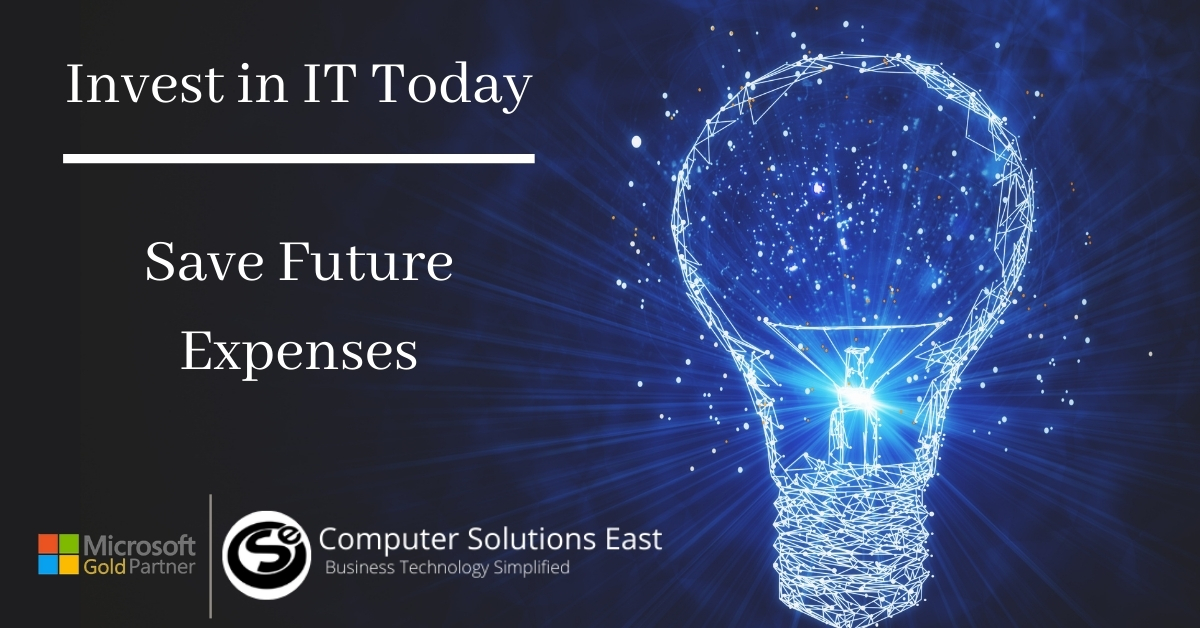 Your IT Investment Today can Save Your Future Expenses