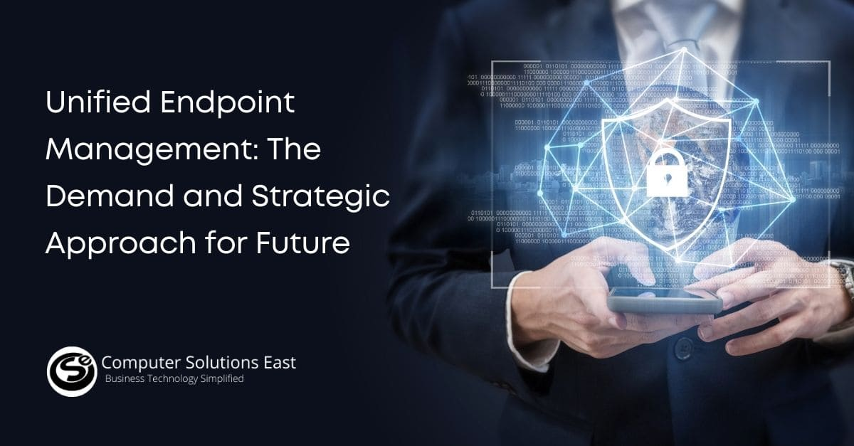 Unified Endpoint Management: The Demand and Strategic Approach for Future