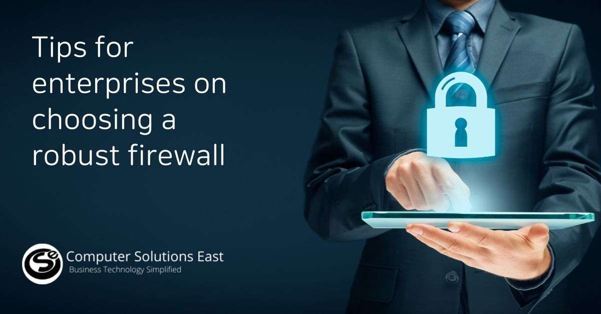 Important tips for enterprises on choosing a robust firewall