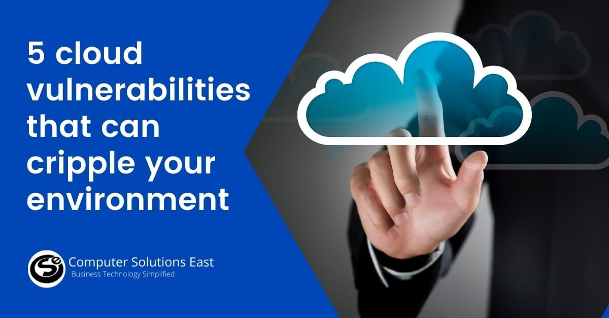 5 cloud vulnerabilities that can cripple your environment