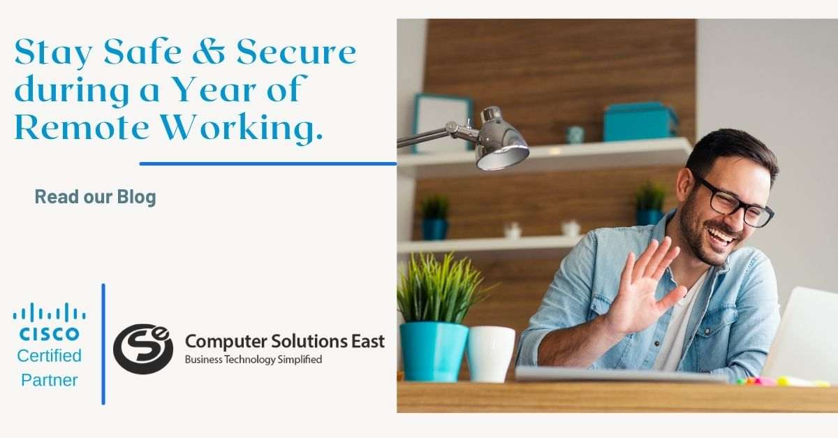 Balancing Safety and Security During a Year of Remote Working