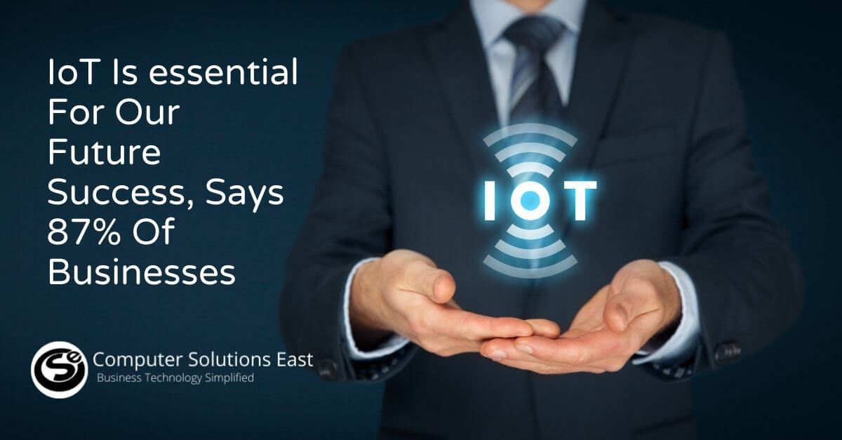 IoT Is essential For Our Future Success, Says 87% Of Businesses