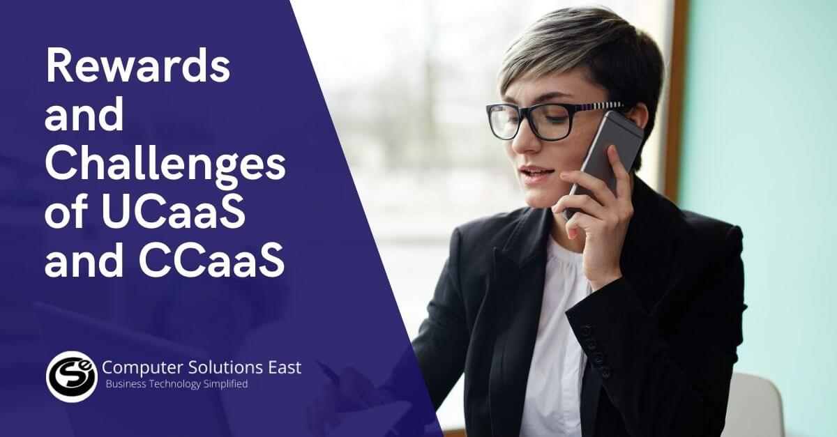 What are the Rewards and Challenges of UCaaS and CCaaS?