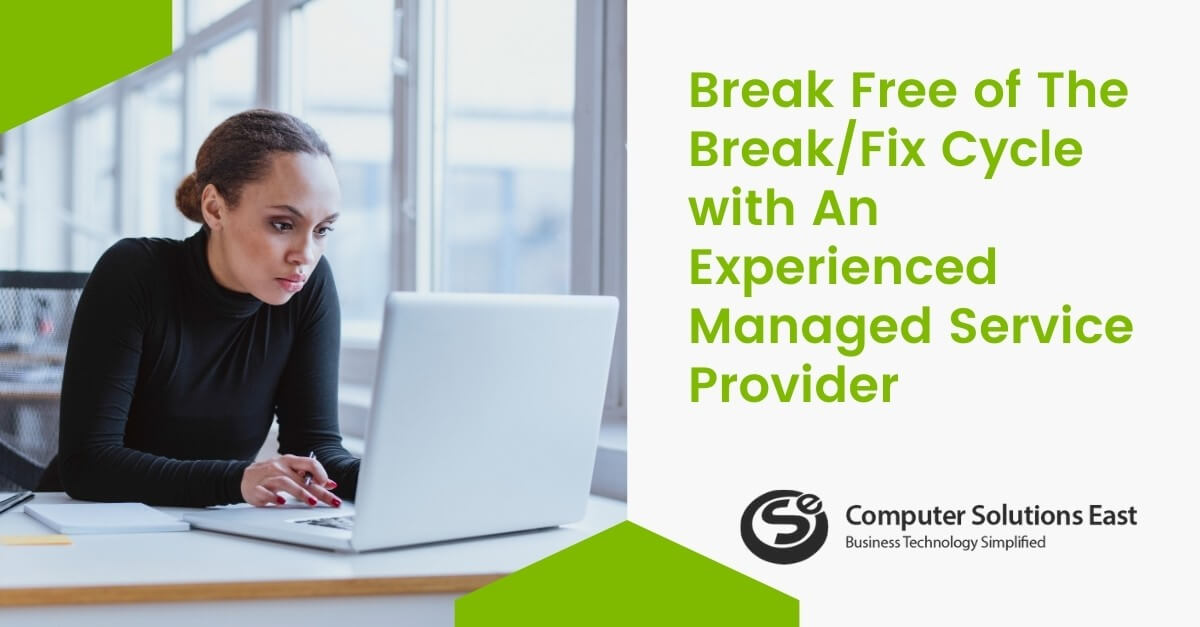 Break Free of The Break/Fix Cycle with An Experienced Managed Service Provider