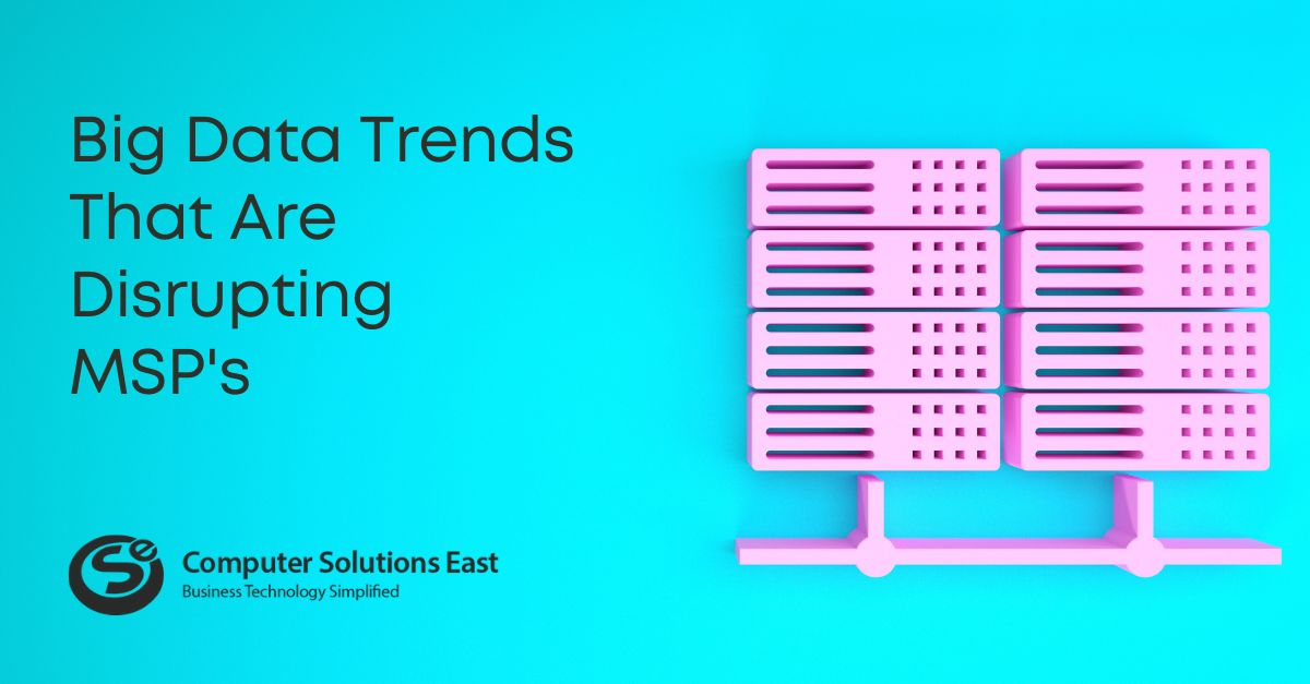Big Data Trends That Are Disrupting MSP's