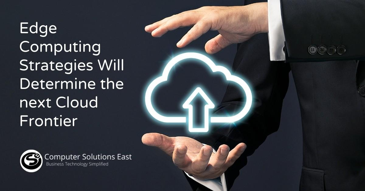 Edge Computing Strategies Will Determine the next Cloud Frontier