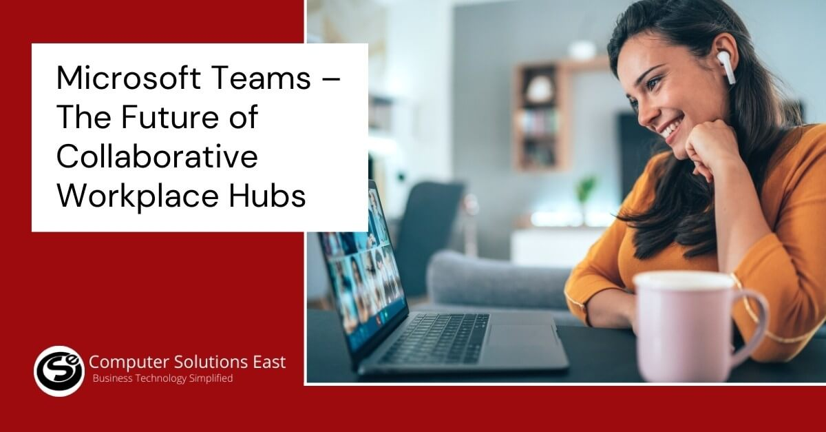 Microsoft Teams – The Future of Collaborative Workplace Hubs
