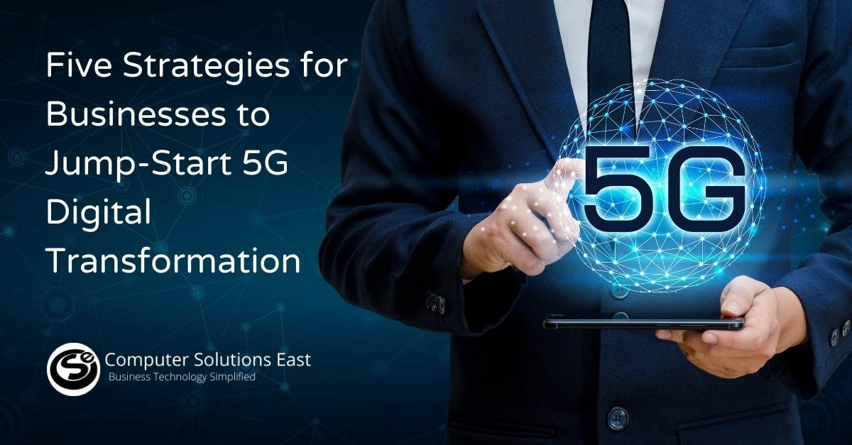 Five Strategies for Businesses to Jump Start 5G Digital Transformation