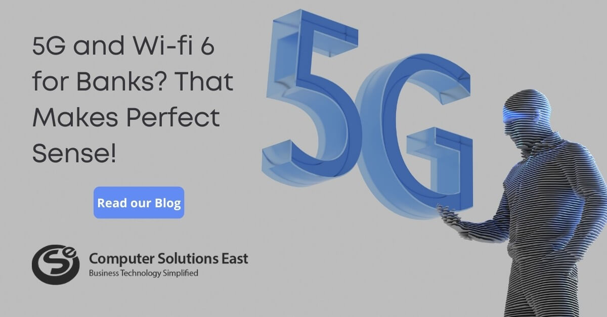 5G and Wi-fi 6 for Banks? That Makes Perfect Sense!