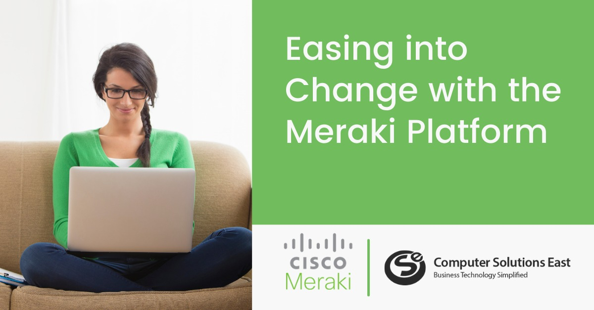 Easing into Change with the Meraki Platform