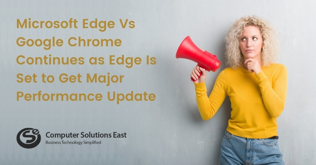 Microsoft Edge Vs Google Chrome Continues as Edge Is Set to Get Major Performance Update