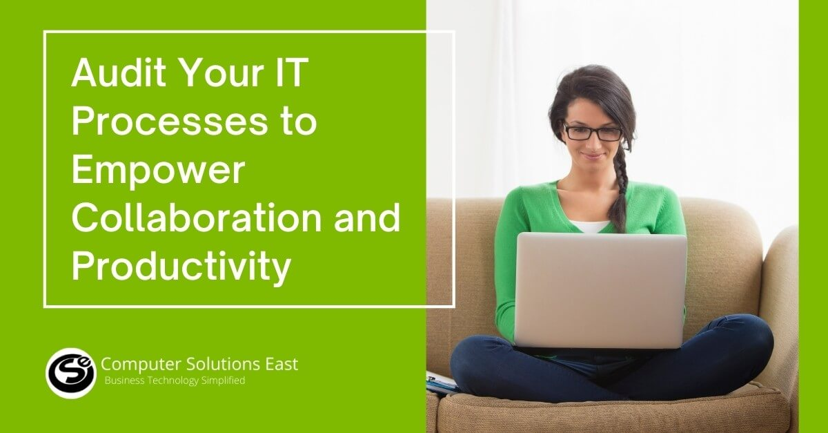 Audit Your IT Processes to Empower Collaboration and Productivity
