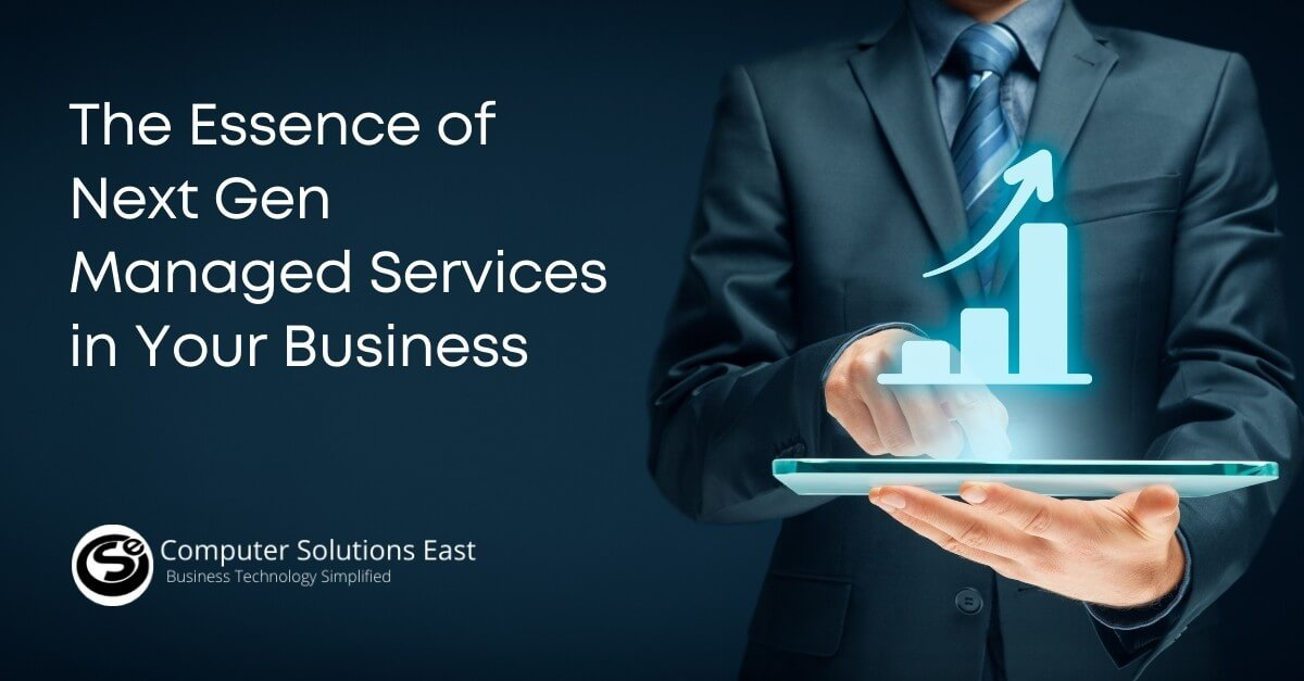 The Essence of Next Gen Managed Services in Your Business & Across Your Organization