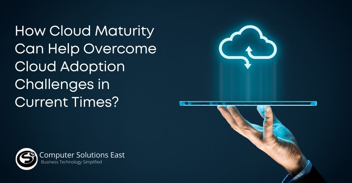 How Cloud Maturity can help Overcome Cloud Adoption Challenges in Current Times?