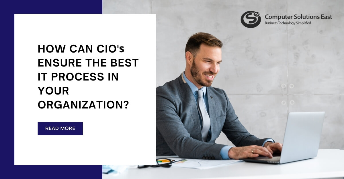How can CIOs ensure the best IT process in your organization?
