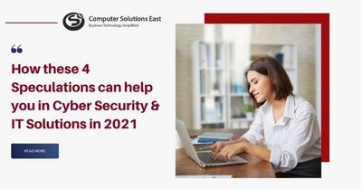 How these 4 Speculations can help you in Cyber Security & IT Solutions in 2021